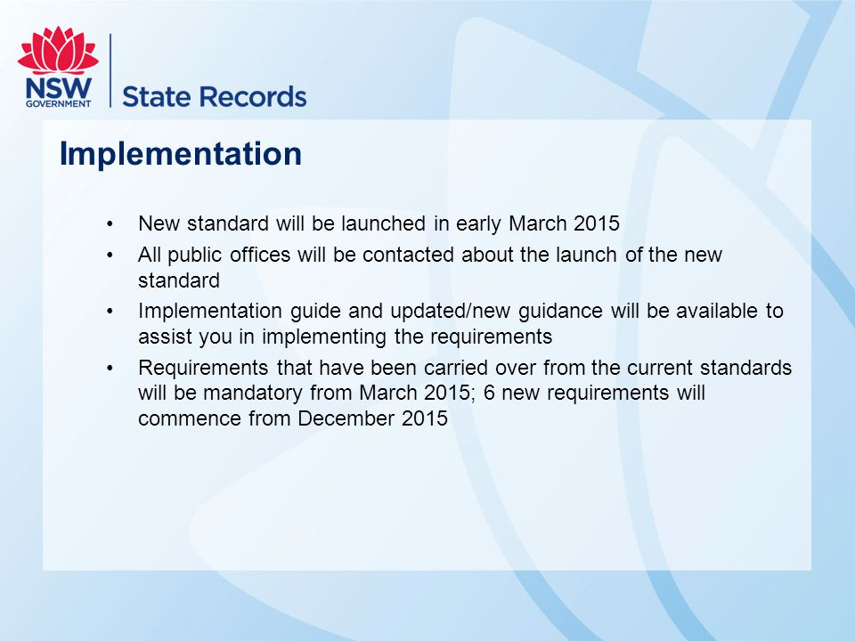 Implementation New standard will be launched in early March 2015 All public offices will be contacted about the launch of the new standard Implementat