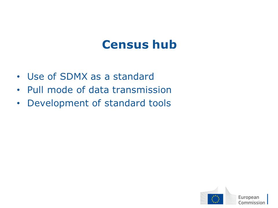 Census hub Use of SDMX as a standard Pull mode of data transmission Development of standard tools 19