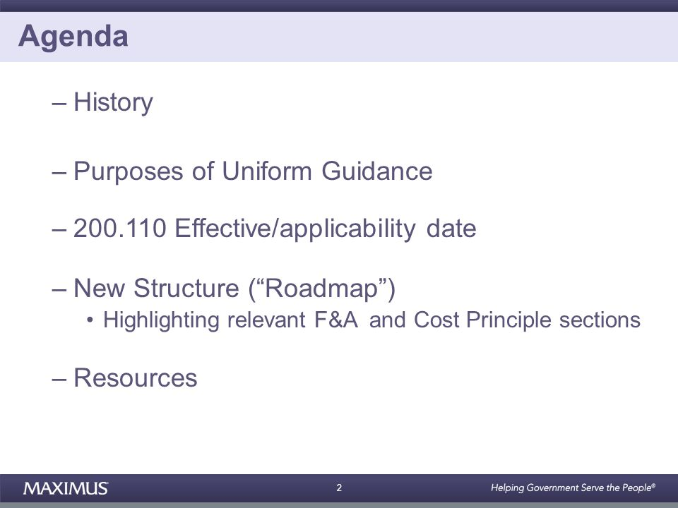 2 Agenda –History –Purposes of Uniform Guidance –200.110 Effective/applicability date –New Structure ( Roadmap ) Highlighting relevant F&A and Cost Principle sections –Resources