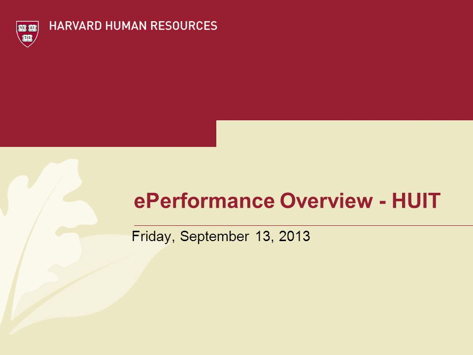 ePerformance Overview - HUIT Friday, September 13, 2013