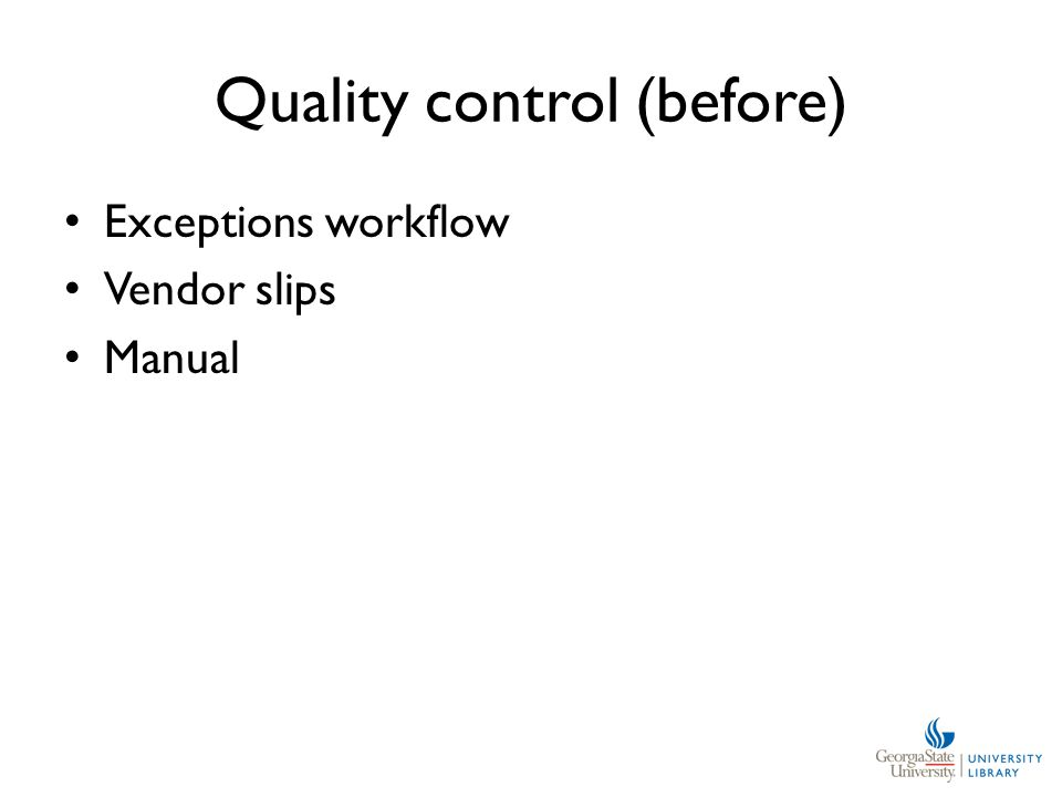 Quality control (before) Exceptions workflow Vendor slips Manual