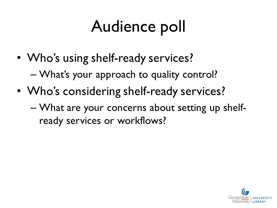 Audience poll Who's using shelf-ready services. – What's your approach to quality control.