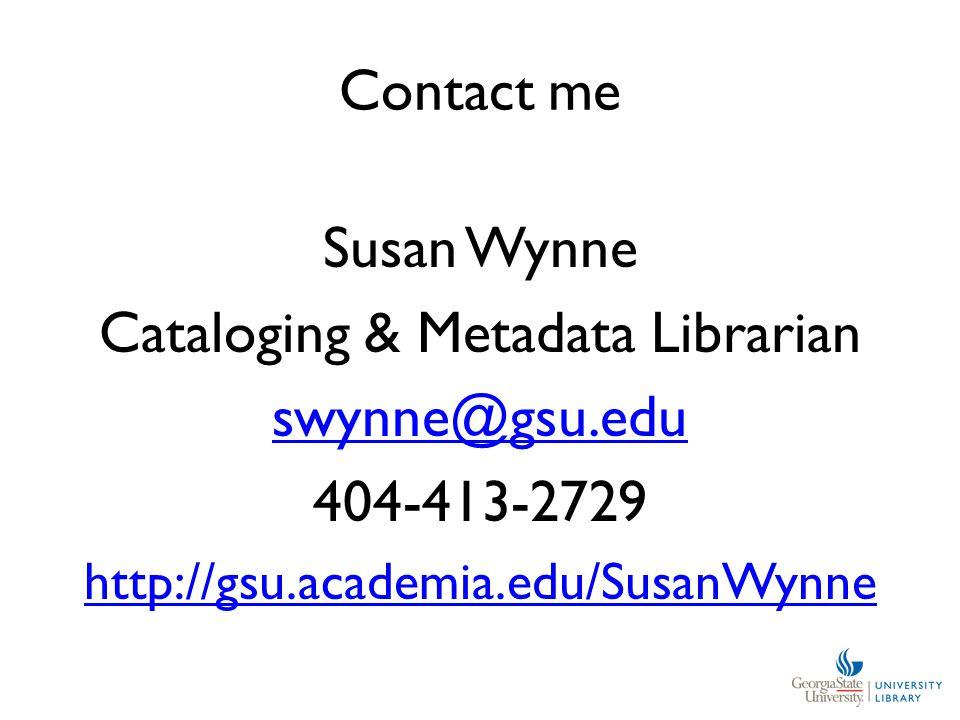 Contact me Susan Wynne Cataloging & Metadata Librarian swynne@gsu.edu 404-413-2729 http://gsu.academia.edu/SusanWynne