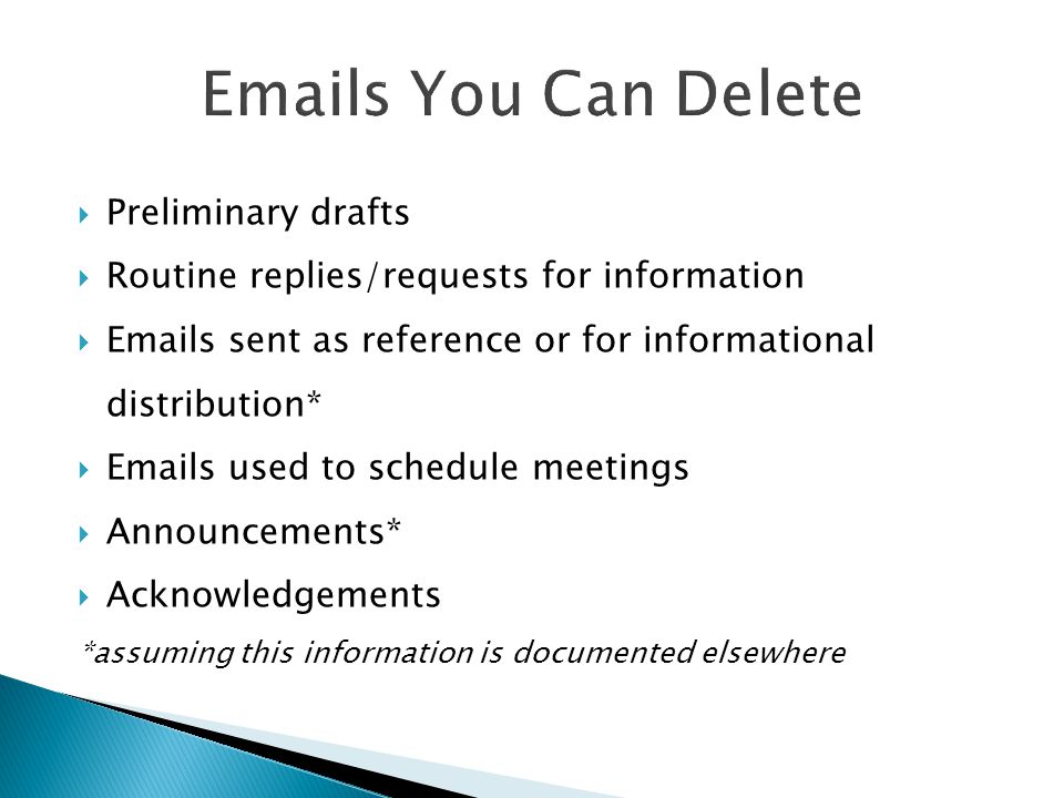  Preliminary drafts  Routine replies/requests for information  Emails sent as reference or for informational distribution*  Emails used to schedul
