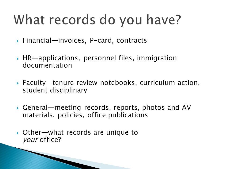  Financial—invoices, P-card, contracts  HR—applications, personnel files, immigration documentation  Faculty—tenure review notebooks, curriculum ac