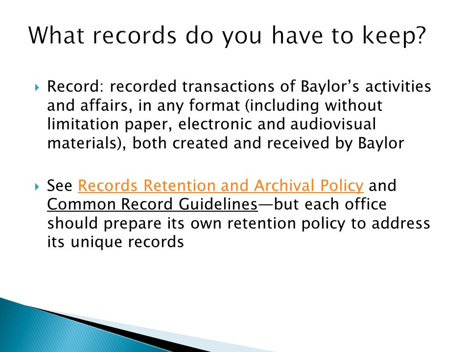 Record: recorded transactions of Baylor's activities and affairs, in any format (including without limitation paper, electronic and audiovisual mate