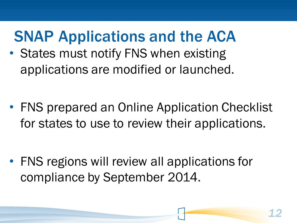 SNAP Applications and the ACA States must notify FNS when existing applications are modified or launched.