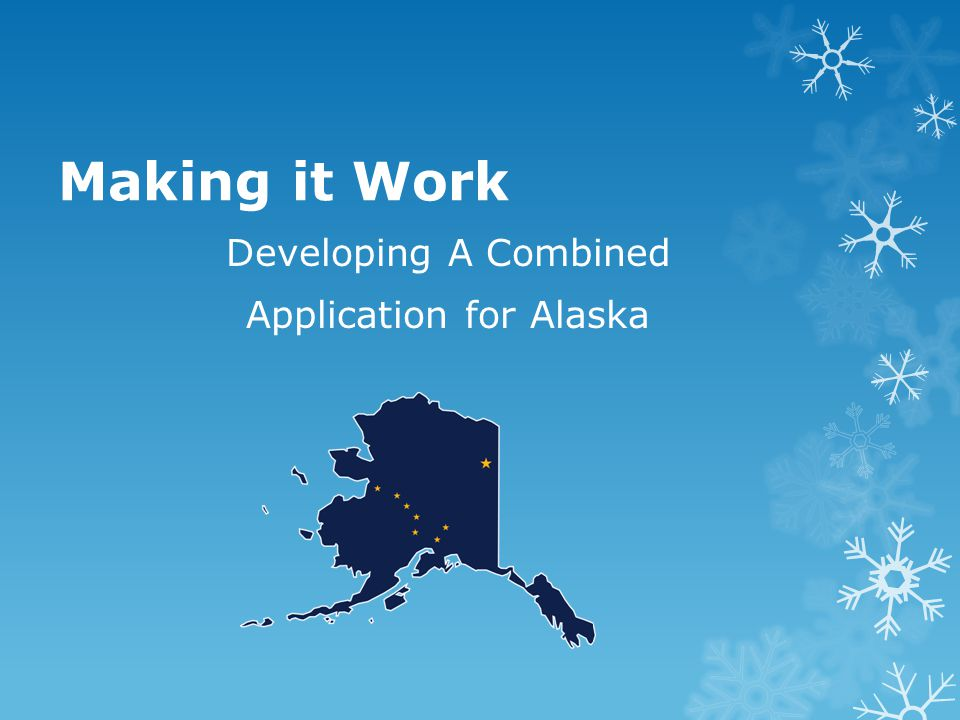 Making it Work Developing A Combined Application for Alaska