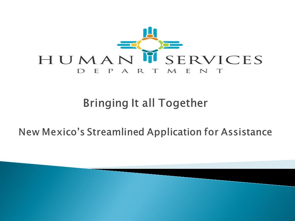 Bringing It all Together New Mexico's Streamlined Application for Assistance