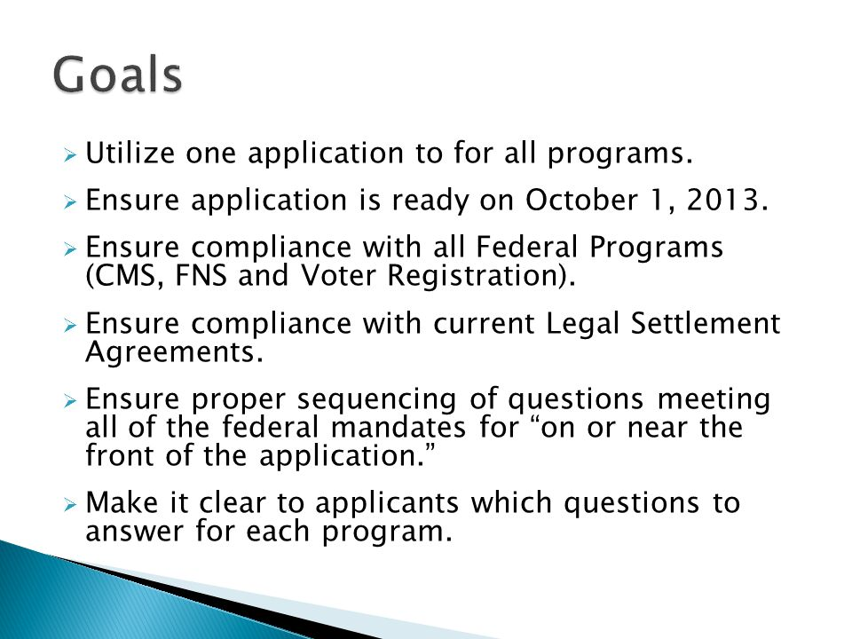  Utilize one application to for all programs.  Ensure application is ready on October 1, 2013.