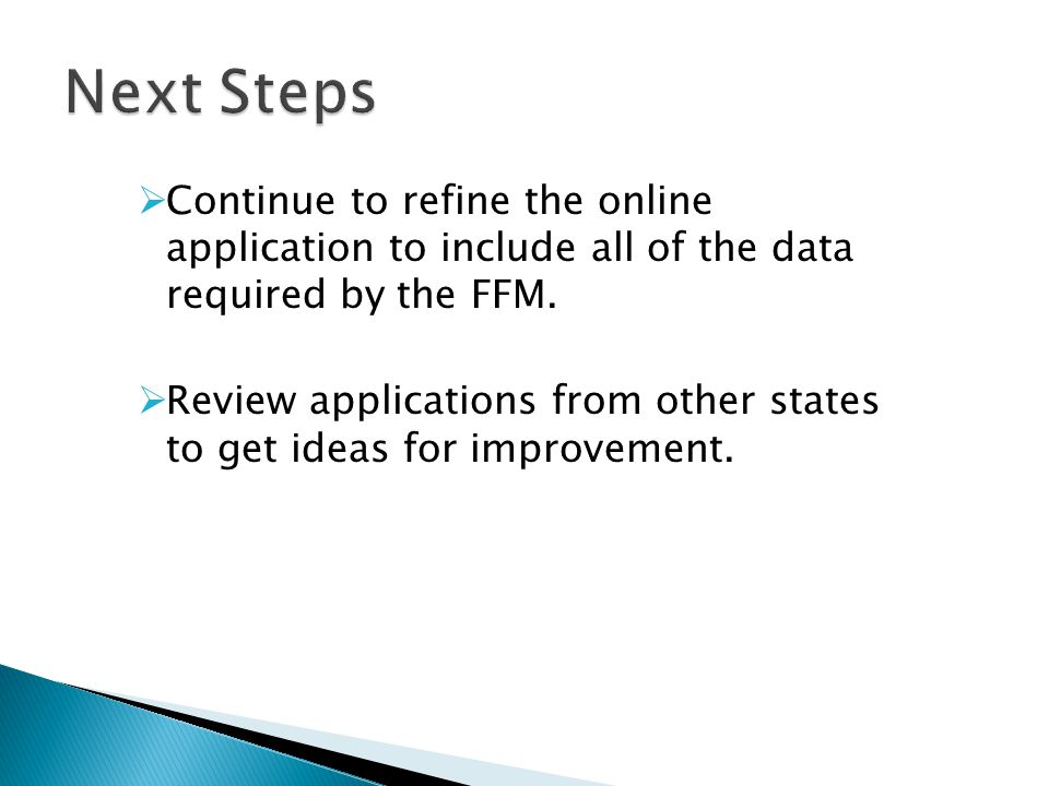  Continue to refine the online application to include all of the data required by the FFM.