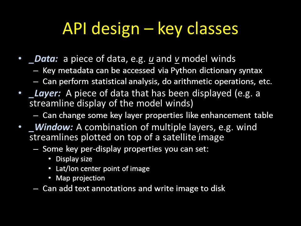 API design – key classes _Data: a piece of data, e.g. u and v model winds – Key metadata can be accessed via Python dictionary syntax – Can perform st