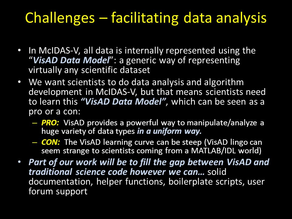 """Challenges – facilitating data analysis In McIDAS-V, all data is internally represented using the """"VisAD Data Model"""": a generic way of representing vi"""