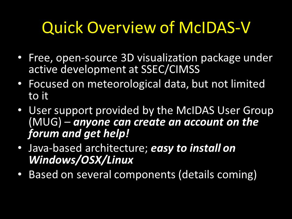 Quick Overview of McIDAS-V Free, open-source 3D visualization package under active development at SSEC/CIMSS Focused on meteorological data, but not l