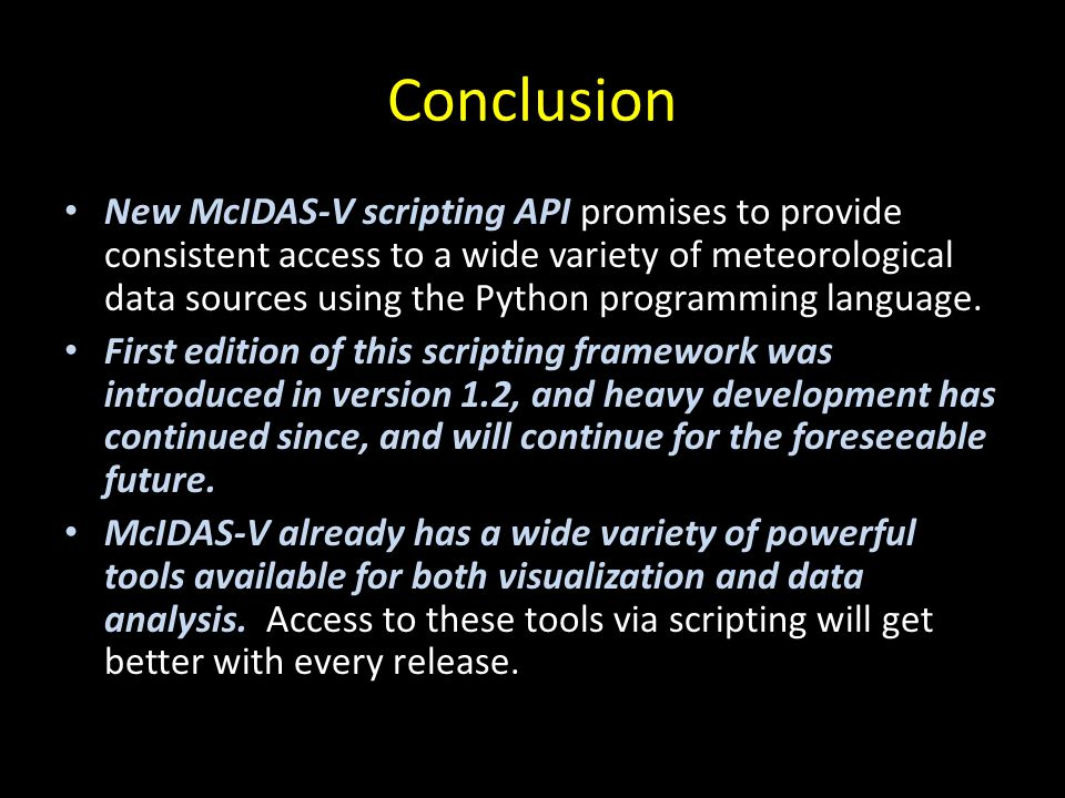 Conclusion New McIDAS-V scripting API promises to provide consistent access to a wide variety of meteorological data sources using the Python programm