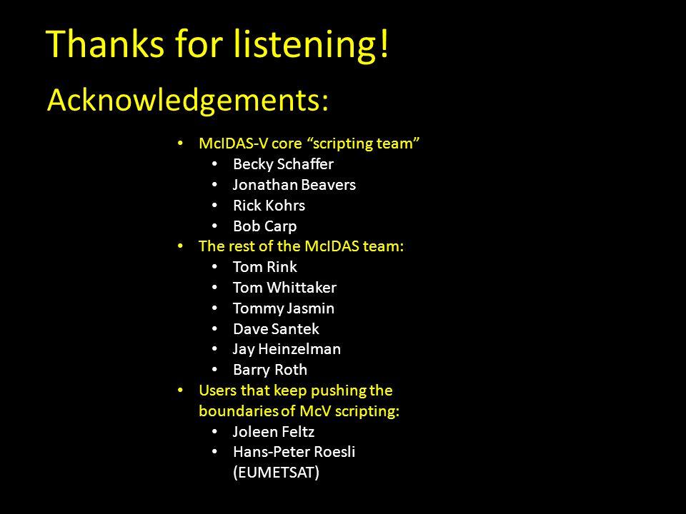 "Thanks for listening! McIDAS-V core ""scripting team"" Becky Schaffer Jonathan Beavers Rick Kohrs Bob Carp The rest of the McIDAS team: Tom Rink Tom Whi"