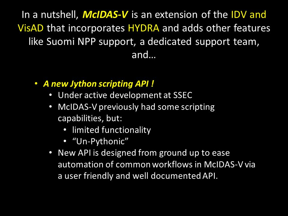 Current status of scripting API McIDAS-V version 1.2, released in April 2012, included the first version of this new scripting functionality.