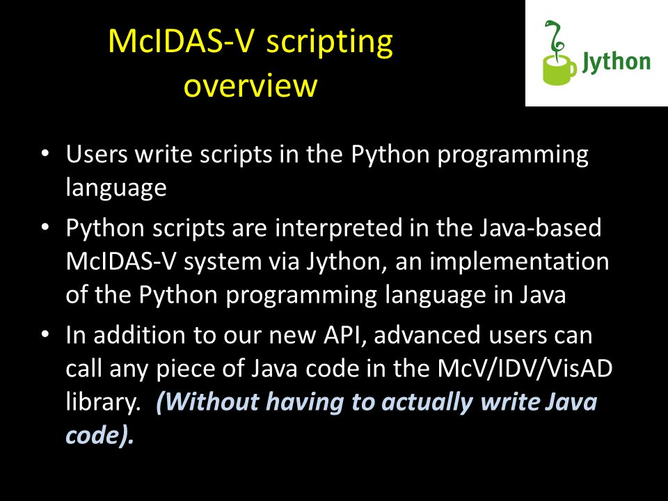 McIDAS-V scripting overview Users write scripts in the Python programming language Python scripts are interpreted in the Java-based McIDAS-V system vi
