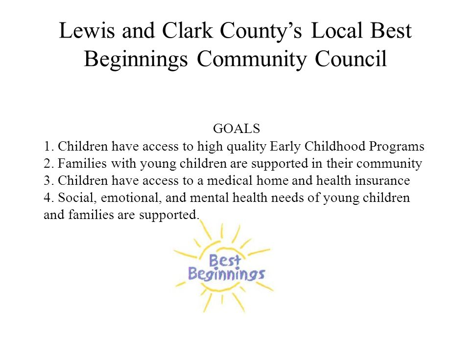 Lewis and Clark County's Local Best Beginnings Community Council GOALS 1.