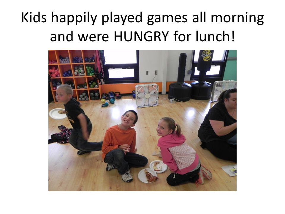 Kids happily played games all morning and were HUNGRY for lunch!