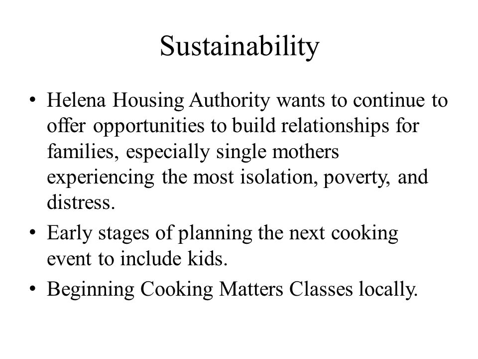 Sustainability Helena Housing Authority wants to continue to offer opportunities to build relationships for families, especially single mothers experiencing the most isolation, poverty, and distress.