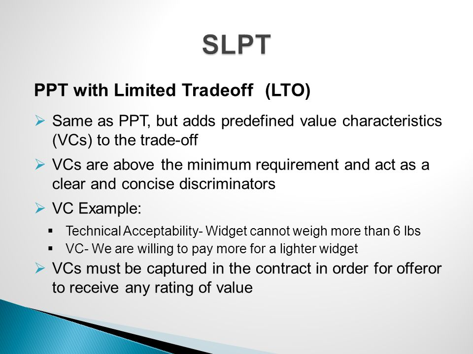PPT with Limited Tradeoff (LTO)  Same as PPT, but adds predefined value characteristics (VCs) to the trade-off  VCs are above the minimum requiremen