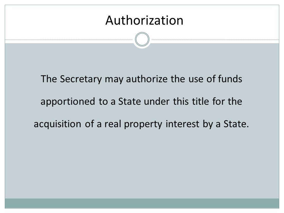 Authorization The Secretary may authorize the use of funds apportioned to a State under this title for the acquisition of a real property interest by a State.
