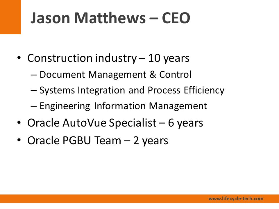 www.lifecycle-tech.com Construction industry – 17 years – Construction Management – Program Management – EPC Oracle Primavera Contract Management – 17 years Oracle AutoVue – 1 year Dana Bartolf – Document Control