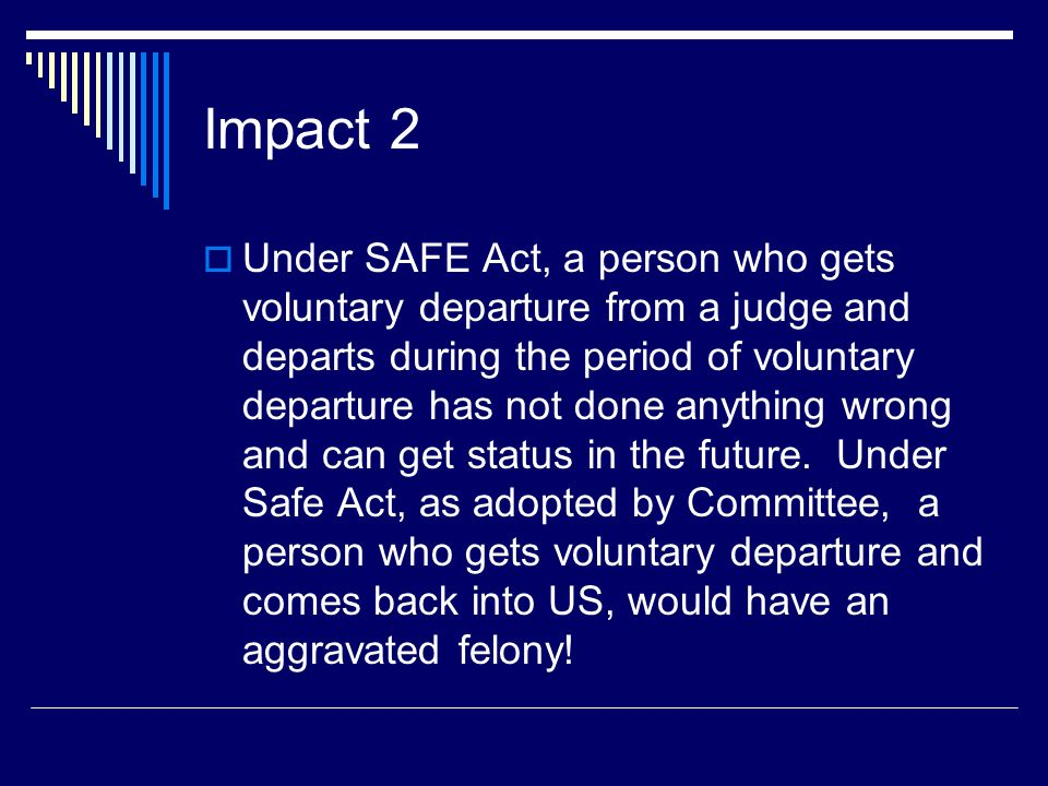 Impact 2  Under SAFE Act, a person who gets voluntary departure from a judge and departs during the period of voluntary departure has not done anythi