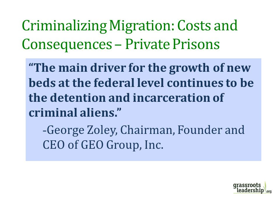 """The main driver for the growth of new beds at the federal level continues to be the detention and incarceration of criminal aliens."" - George Zoley,"