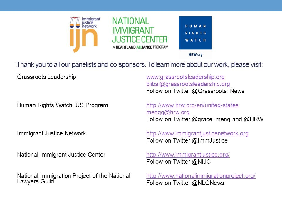 Thank you to all our panelists and co-sponsors. To learn more about our work, please visit: Grassroots Leadership Human Rights Watch, US Program Immig
