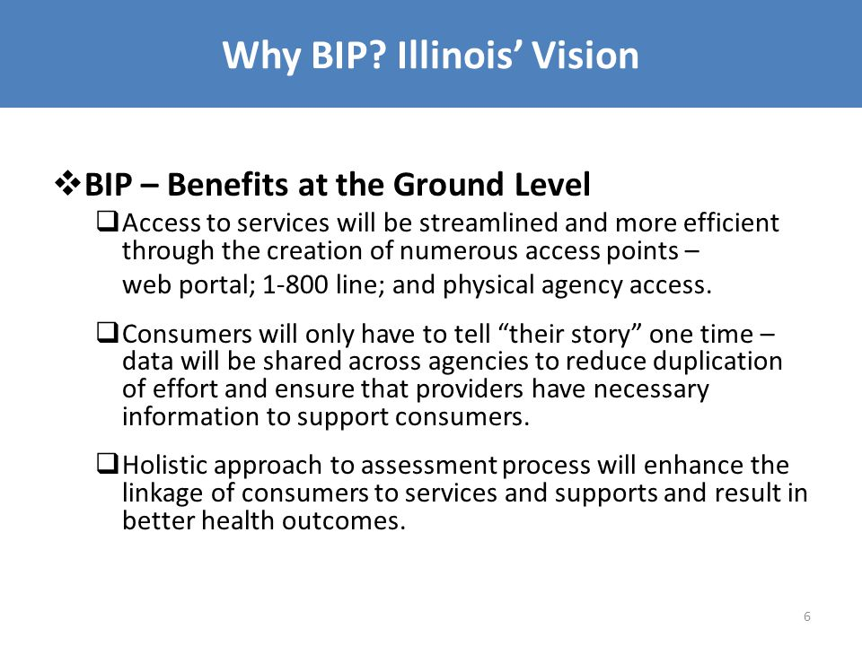 Key Elements of the BIP  Required Structural Changes 1.No Wrong Door 2.Conflict-Free Case Management 3.Core Standardized Assessment (aka Uniform Assessment Tool)  Additional Work Plan Requirements Information Technology coordination Data & Reporting  Service data  Quality measures  Outcomes data Funding plan for structural changes Stakeholder Engagement  Sustainability plan for the use of funds 7