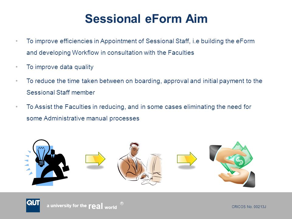 CRICOS No. 00213J a university for the world real R Sessional eForm Aim To improve efficiencies in Appointment of Sessional Staff, i.e building the eF