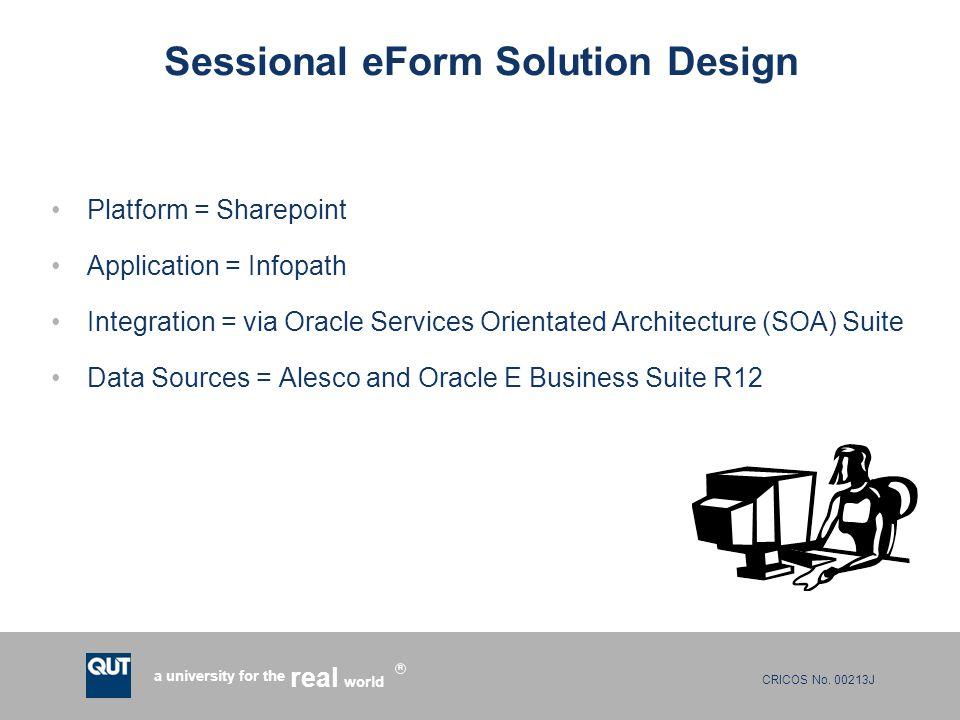 CRICOS No. 00213J a university for the world real R Sessional eForm Solution Design Platform = Sharepoint Application = Infopath Integration = via Ora