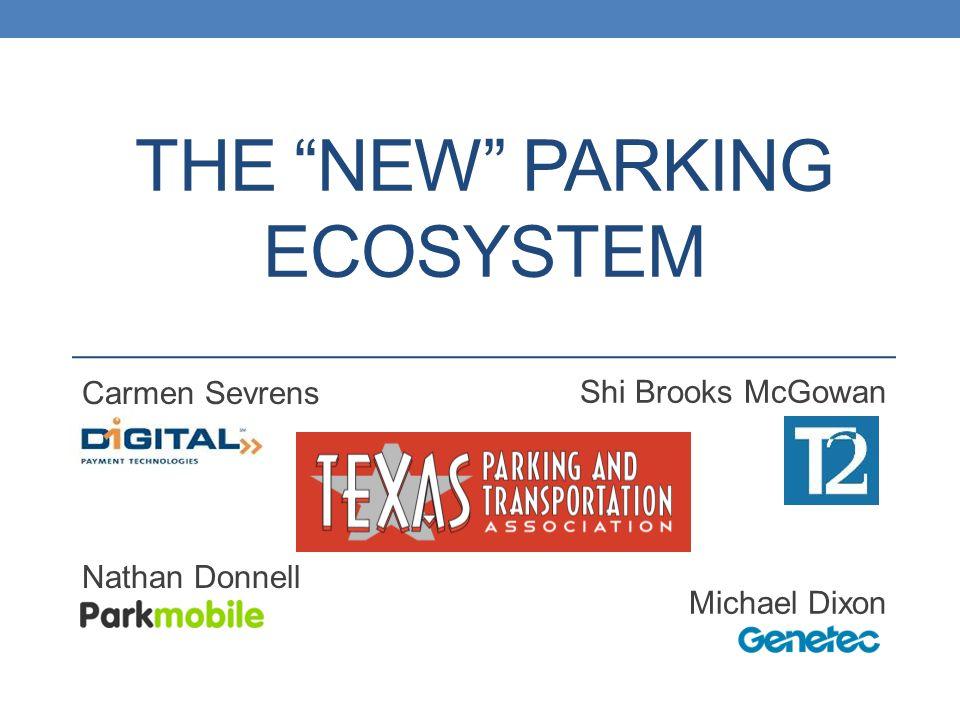 Shi Brooks McGowan Michael Dixon THE NEW PARKING ECOSYSTEM Carmen Sevrens Nathan Donnell