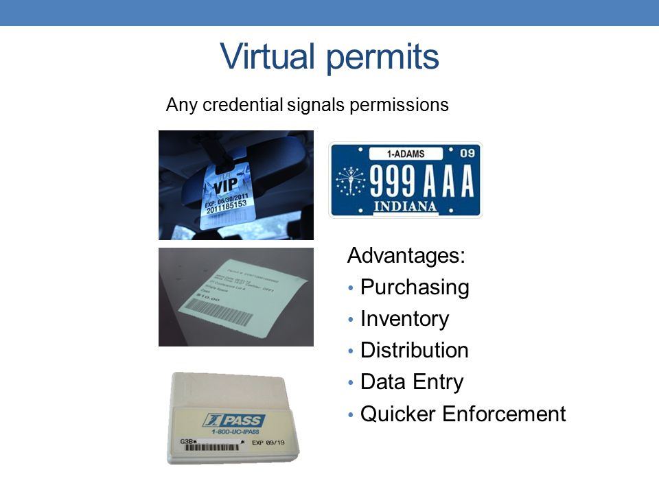 Virtual permits Advantages: Purchasing Inventory Distribution Data Entry Quicker Enforcement Any credential signals permissions