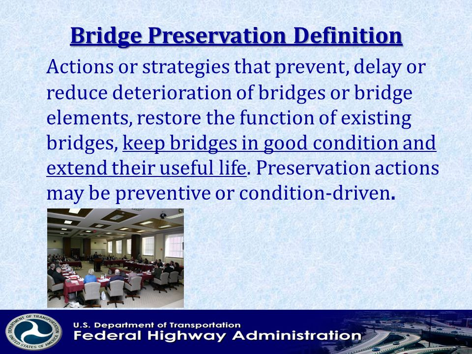 Bridge Preservation Definition Actions or strategies that prevent, delay or reduce deterioration of bridges or bridge elements, restore the function of existing bridges, keep bridges in good condition and extend their useful life.
