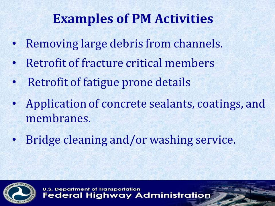 Examples of PM Activities Removing large debris from channels.