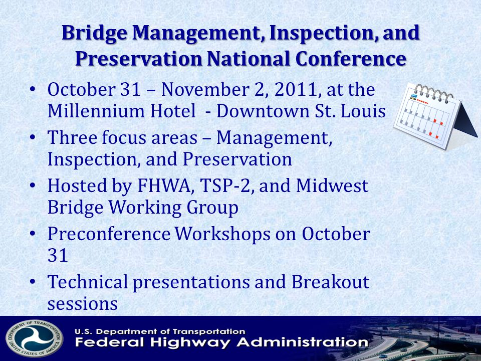 Bridge Management, Inspection, and Preservation National Conference October 31 – November 2, 2011, at the Millennium Hotel - Downtown St. Louis Three