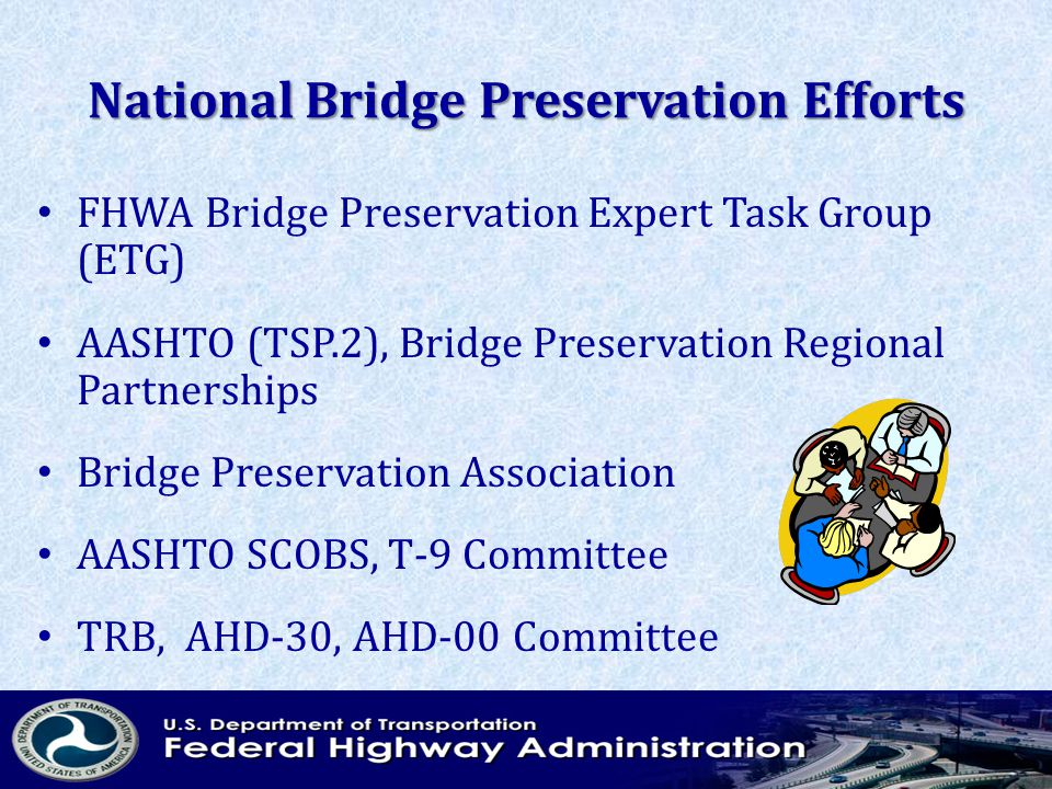 National Bridge Preservation Efforts FHWA Bridge Preservation Expert Task Group (ETG) AASHTO (TSP.2), Bridge Preservation Regional Partnerships Bridge