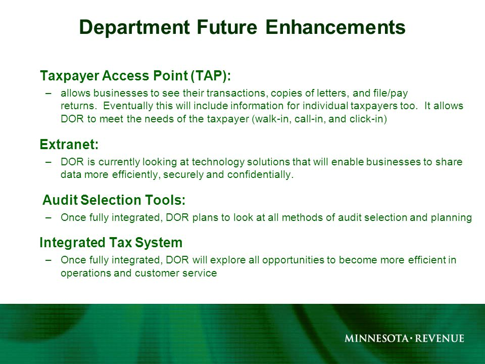 Taxpayer Access Point (TAP): –allows businesses to see their transactions, copies of letters, and file/pay returns.