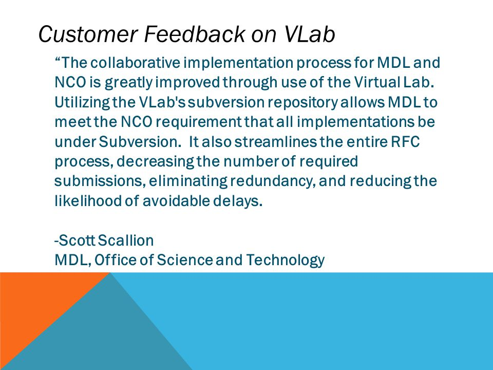Customer Feedback on VLab The collaborative implementation process for MDL and NCO is greatly improved through use of the Virtual Lab.