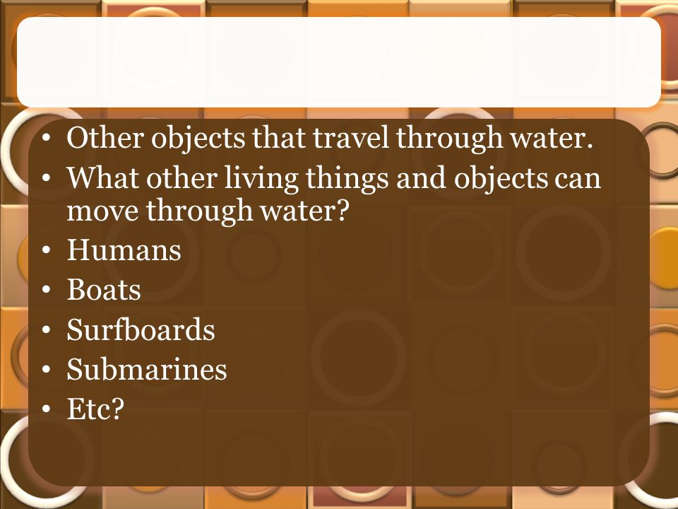 Other objects that travel through water.