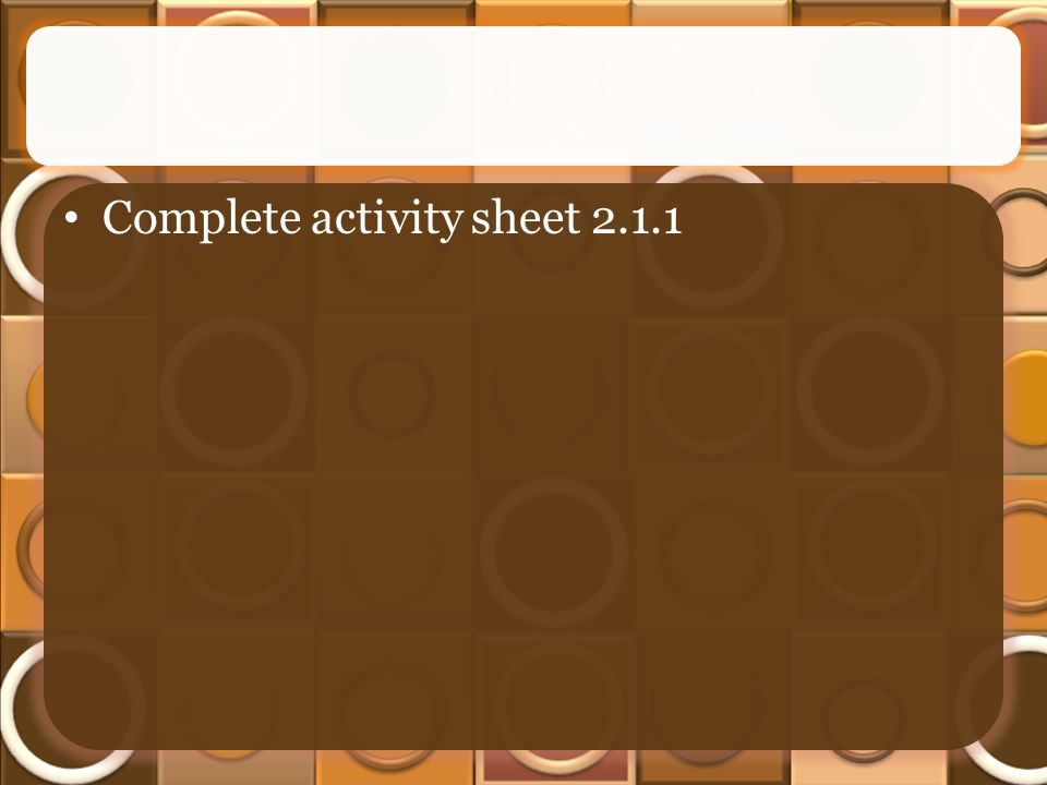 Complete activity sheet 2.1.1