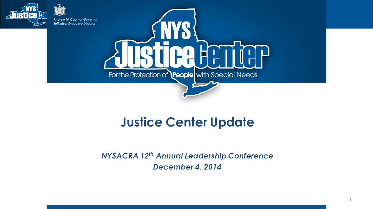 Justice Center Update NYSACRA 12 th Annual Leadership Conference December 4, 2014 1