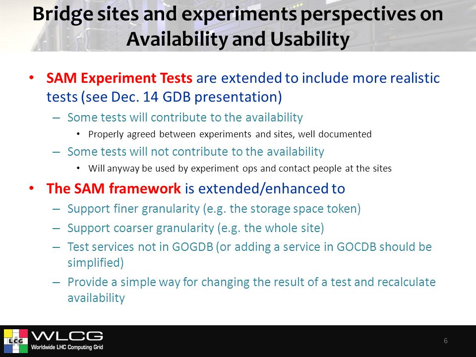 Bridge sites and experiments perspectives on Availability and Usability SAM Experiment Tests are extended to include more realistic tests (see Dec.