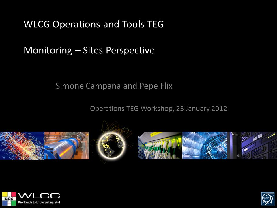 WLCG Operations and Tools TEG Monitoring – Sites Perspective Simone Campana and Pepe Flix Operations TEG Workshop, 23 January 2012