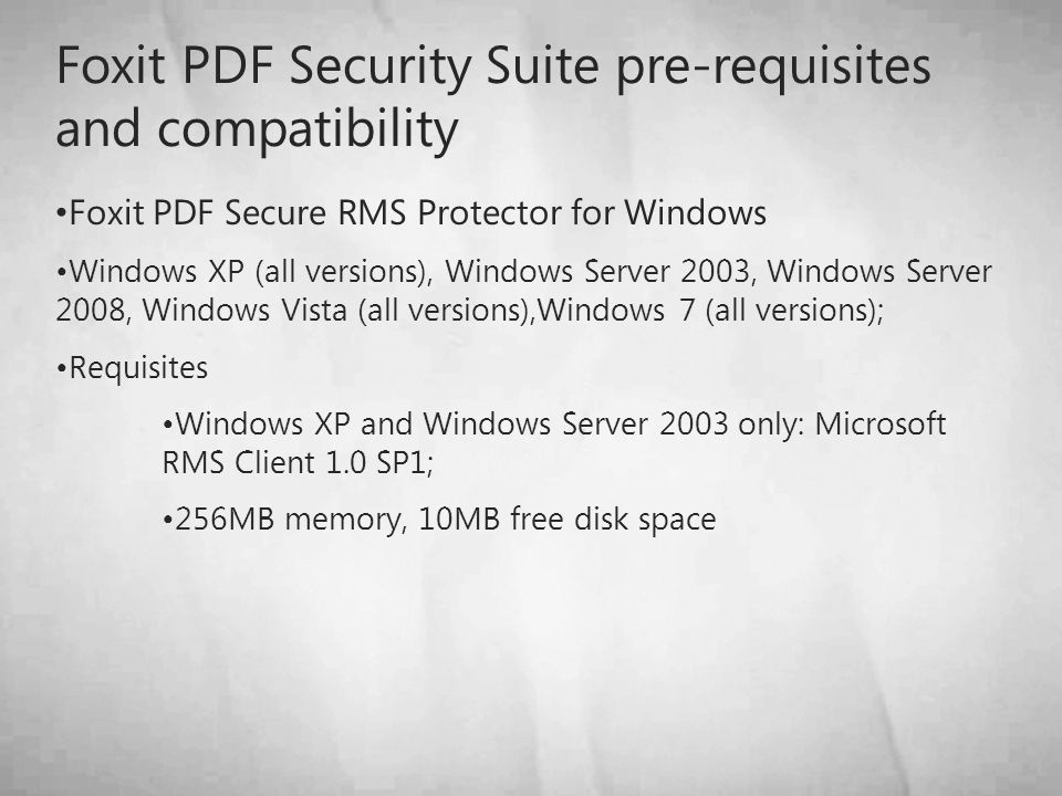 Foxit PDF Security Suite pre-requisites and compatibility Foxit PDF Secure RMS Protector for Windows Windows XP (all versions), Windows Server 2003, W