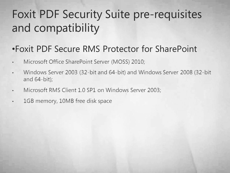 Foxit PDF Security Suite pre-requisites and compatibility Foxit PDF Secure RMS Protector for SharePoint Microsoft Office SharePoint Server (MOSS) 2010