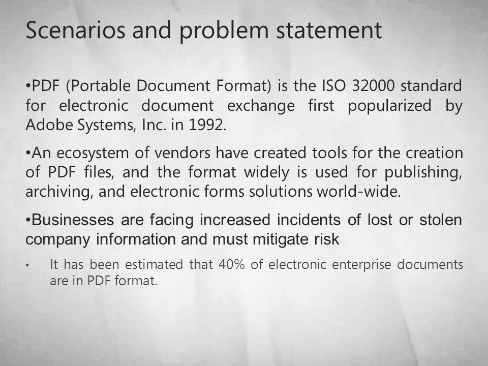 Scenarios and problem statement PDF (Portable Document Format) is the ISO 32000 standard for electronic document exchange first popularized by Adobe S